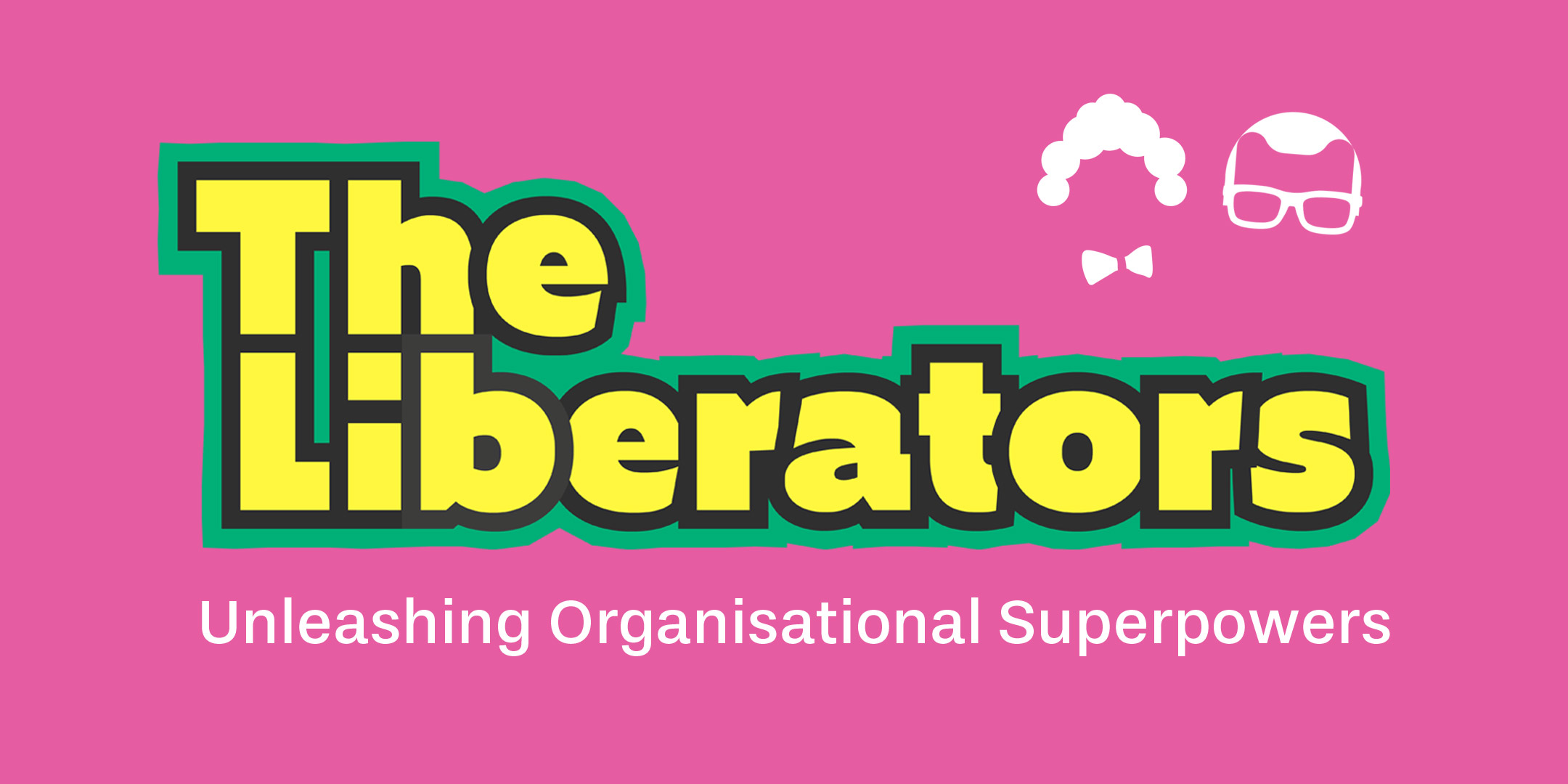 The Liberators   Unleashing Organisational Superpowers